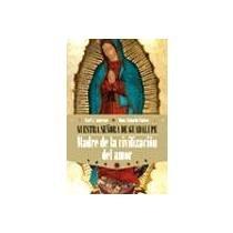 Nuestra Senora de Guadalupe: Madre de la Civilizacion y del amor (Spanish Edition)