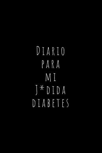 Diario Para Mi J*dida Diabetes: Registra Todas las Medidas de Azúcar  Cuaderno de Control de Diabetes   Regalo Útil para Diabéticos   110 Páginas