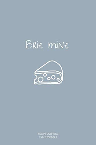 Brie mine: A blank Recipe Journal to write Ideas Notebook Kitchen Novelty Gift ~ Diary for cook...