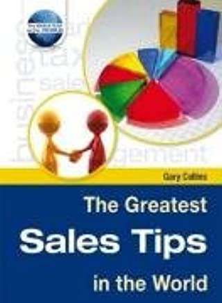 The Greatest Sales Tips in the World (The Greatest Tips in the World)