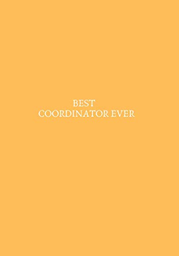Best Coordinator Ever: Blank Ruled Notebook and Funny Office Journal Entries Manager or Co-Worker Writing Pad and Many More Great Gift Notebook