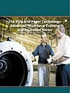 Pulp and Paper Technology Advanced Workforce Training and Education Series, Volume 2 Paper Manufacturing (Volume 2)