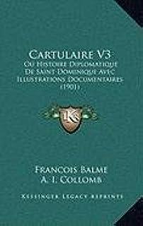 Cartulaire V3: Ou Histoire Diplomatique de Saint Dominique Avec Illustrations Documentaires (1901)