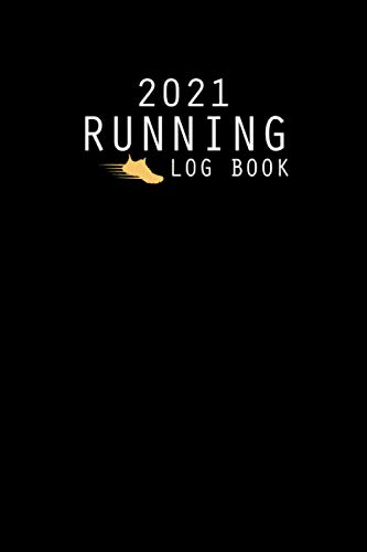 2021 Running Log Book: 365 Day by Day Run Planner with 12 Months Calendar to Improve Your Runs