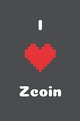 I Love Zcoin: XZC cryptocurrency, Crypto Journal, Cryptocurrency Gift Idea for Any Occasion, Journal for Bitcoin miners, traders and lovers of Cryptocurrency, 100 Lined Pages 6x9