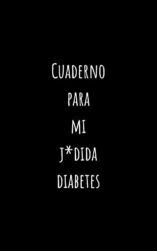 Cuaderno para mi j*dida diabetes: Registra Todas las Medidas de Azúcar| Cuaderno de Control de Diabetes | Regalo Útil para Diabéticos | 110 Páginas | Tamaño Pequeño 12.7 x 20.32cm