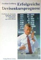 Erfolgreiche Devisenkursprognose. Handbuch der klassischen technischen Analyse für Devisenhandel, Aktienmärkte und Futures-Börsen
