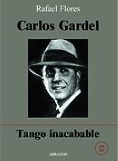 Carlos Gardel. Tango inacabable (incluye CD): Amazon.es: Rafael Flores Montenegro: Libros