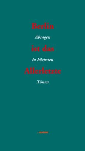 Berlin ist das Allerletzte: Absagen in höchsten Tönen (German Edition)