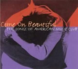 Come on Beautiful: The Songs of American Music Club