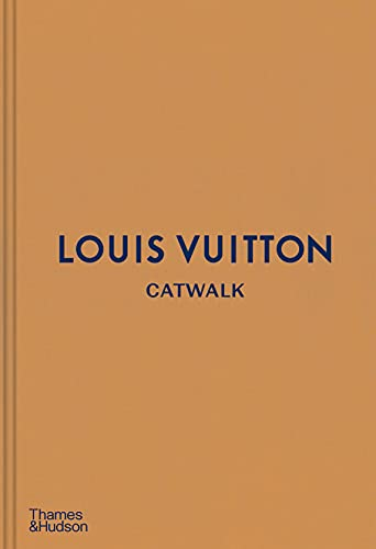 Catwalk. Louis Vuitton: The Complete Fashion Collections