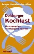 Dulsberger Kochlust: Rezepte - Menschen - Geschichten. Unter Mitwirkung von 38 Dulsberger u. 1...