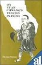 On Yuan Chwang's Travels in India: AD 629-645 [Dec 31, 2000] Watters, Thomas and Rhys-David, T.W.