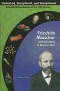 Friedrich Miescher and the Story of Nucleic Acid (Uncharted, Unexplored, and Unexplained, Scientific Advancements of the 19th Century)