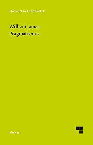 Pragmatismus: Ein neuer Name für einige alte Denkweisen (Philosophische Bibliothek 684)