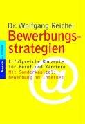 Bewerbungsstrategien: Erfolgreiche Konzepte für Beruf und Karriere Mit Sonderkapitel: Bewerbung im Internet