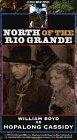Hopalong Cassidy: North of Rio Grande [VHS]