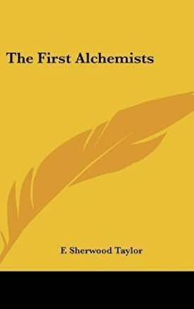 [(The First Alchemists)] [By (author) F Sherwood Taylor] published on (May, 2010)