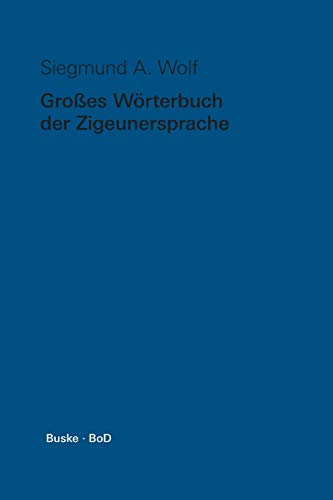 Grosses Wörterbuch der Zigeunersprache (romani tšiw) / Wortschatz deutscher und anderer europäischer Zigeunerdialekte: Grosses Wörterbuch der ... und anderer europäischer Zigeunerdialekte