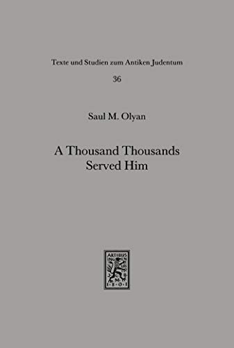 A Thousand Thousands Served Him: Exegesis and the Naming of Angels in Ancient Judaism (Texts and Studies in Ancient Judaism) (English Edition)