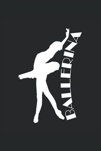 Ballerina: Taccuino a righe quaderno di scrittura diario ToDo libro dei compiti libro di storia (15,24 x 22,86 cm; ca. A5) 120 pagine. Per gli amanti ... gruppo di ballo, ballerina, ballerino.