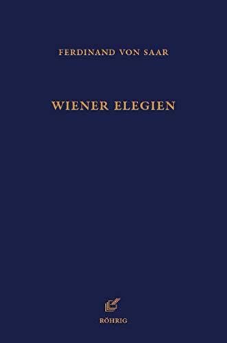 Wiener Elegien: Kritische und kommentierte Edition. Nebst dem Abdruck zahlreicher weiterer Wiener Elegien aus den Jahren 1854 bis 2019