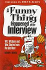 A Funny Thing Happened at the Interview: Wit, Wisdom and War Stories from the Job Hunt