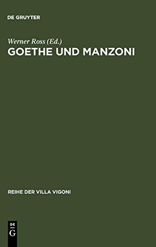 Goethe und Manzoni: Deutsch-italienische Beziehungen um 1800 (Reihe der Villa Vigoni, Band 1)