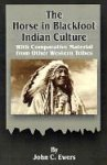 The Horse in Blackfoot Indian Culture: With Comparative Material from Other Western Tribes - John C. Ewers