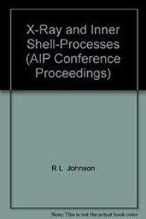 X-Ray and Inner Shell-Processes (AIP Conference Proceedings)