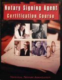 Notary Signing Agent Certification Course: The Most Complete and Helpful Self-Education Program for Notary Signing Agents