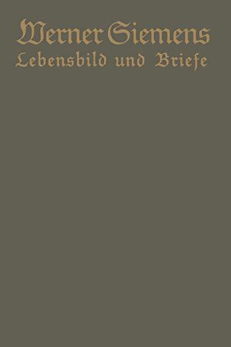 Werner Siemens. Ein kurzgefaßtes Lebensbild nebst einer Auswahl seiner Briefe: Aus Anlaß der 100. Wiederkehr seines Geburtstages