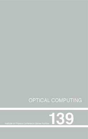 Optical Computing, Proceedings of the INT  Conference, Heriot-Watt University, Edinburgh, UK, August 22-25, 1994: Proceedings of the Third ... August 1994 (Institute of Physics Conference)