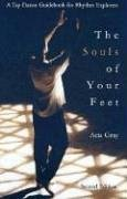 SOULS OF YOUR FEET: A Tap Dance Guidebook for Rhythm Explorers