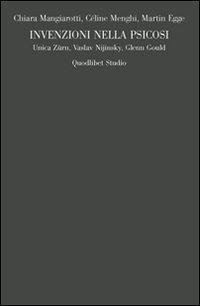 Invenzioni nella psicosi. Unica Zürn, Vaslav Nijinsky, Glenn Gould