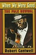 When We Were Good: The Folk Revival