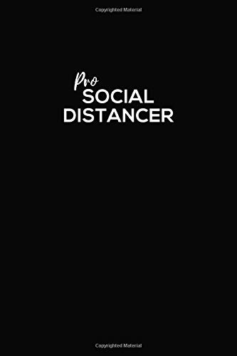 Pro Social Distancer: Physical or Social Distancing Lined Journal Paperback to Write Down Your Experiences During Unsettling and Uncertain Times, Keep ... Emotions, Quarantine or Use as a Notebook