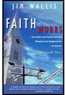 Faith Works - How Faith-Based Organizations Are Changing Lives, Neighborhoods, & America (01) by Wallis, Jim [Paperback (2...