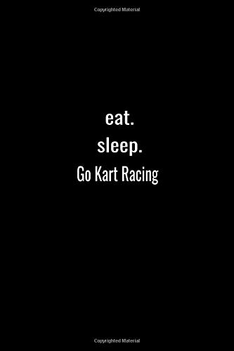 eat. sleep.Go Kart Racing-Lined Notebook:120 pages (6x9) of blank lined paper| journal Lined: Go Kart Racing-Lined Notebook / journal Gift,120 Pages,6*9,Soft Cover,Matte Finish
