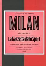 La Leggenda del grande Milan nelle pagine de «La Gazzetta dello Sport». (edizione per Autogrill)