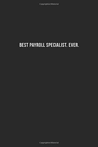 Best Payroll Specialist. Ever.: Cool Office Gift for Coworkers ~ Small Lined Blank Notebook Journal With a Funny Saying (6