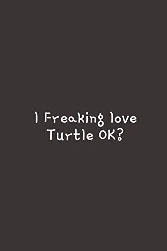 """I Freaking Love: 100 Blank Lined Pages - 6\""""x 9\"""" Notebook With Funny Sea Turtle Print On The Cover. Cute Gift Idea For Sea Turtle Lovers.A blank lined ... jellyfish gift, Sea Turtle birthday."""
