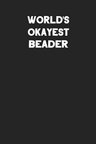 World\'s Okayest Beader: Blank Lined Notebook Journal to Write In