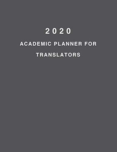 2020 Academic Planner For Translators: 8.5x11' 2020 Weekly And Monthly Academic Calendar With Yearly Planner