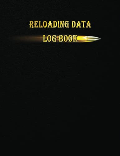Reloading Data Log Book: Make Them Perfect, Detailed Hand...
