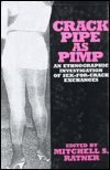 Crack Pipe As Pimp: An Ethnographic Investigation of Sex-For-Crack Exchanges