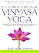 The Complete Book of Vinyasa Yoga: The Authoritative Presentation-Based on 30 Years of Direct Study Under the Legendary Yoga Teacher Krishnamacha