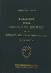 Catálogo de los impresos del siglo XVI de la Biblioteca Pública del Estado. Toledo. Vol. II: ba-ces