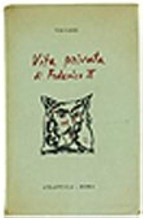 VITA PRIVATA DI FEDERICO II. Traduzione di Giorgio Bassani con un saggio di Alberto Savinio.
