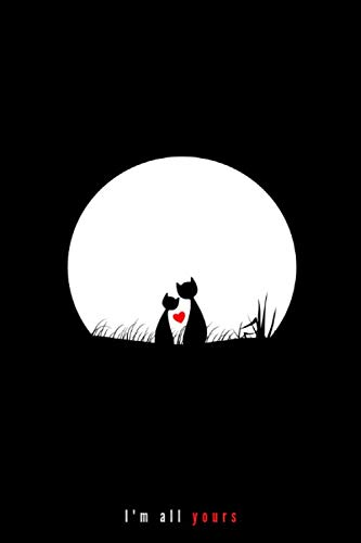 I am all yours Cat couple with heart in the moon light at night outdoor: Man Woman Love Relationship Marriage Expression celebration ceremony Gifts ... 6x9  100 pages  Matte cover  White paper